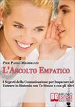 L'Ascolto Empatico - Ascolto Attivo Empatico, Guida e Strategie per Saper Ascoltare