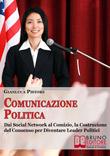 Comunicazione Politica - La Comunicazione Politica Efficace Oggi, Guida, Strategie e Tecniche