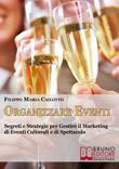 Organizzare Eventi - Organizzazione e Gestione Eventi, Guida e Consigli Pratici