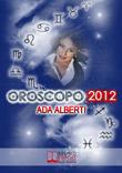 Oroscopo 2012 - Oroscopo 2012 di Ada Alberti - Ebook Ufficiale